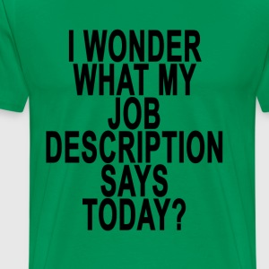 i_wonder_what_my_job_description_says_to - Men's Premium T-Shirt