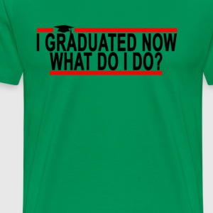 i_graduated_now_what_do_i_do - Men's Premium T-Shirt