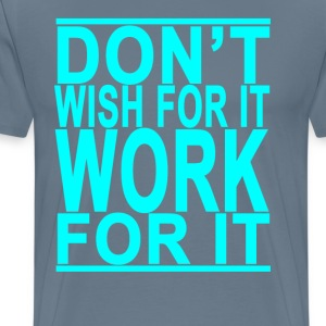 dont_wish_for_it_work_for_it - Men's Premium T-Shirt