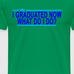 i_graduated_now_what_do_i_do_ - Men's Premium T-Shirt