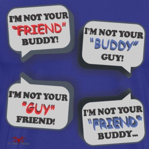 I'm Not Your Friend Buddy - Men's Premium T-Shirt