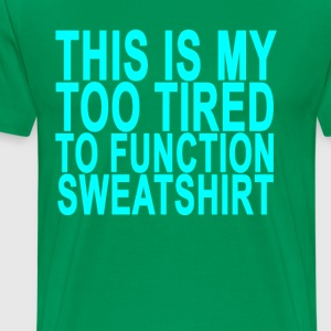 this_is_my_too_tired_to_function_sweatsh - Men's Premium T-Shirt