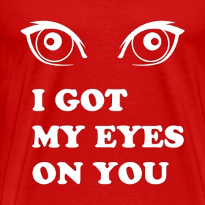 I GOT MY EYES ON YOU - Men's Premium T-Shirt