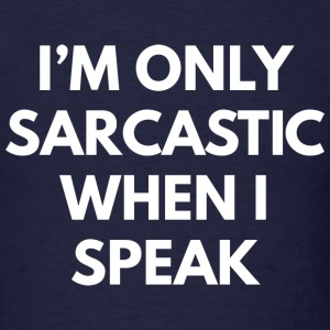 I'm Only Sarcastic - Men's T-Shirt