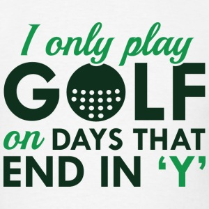 I Only Play Golf - Men's T-Shirt
