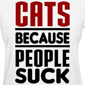 Cats Because People Suck T-Shirts - Women's T-Shirt