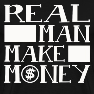 REAL MAN MAKE MONEY - Men's Premium T-Shirt