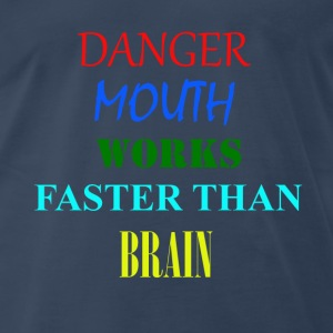 Danger mouth works faster than brain - Men's Premium T-Shirt