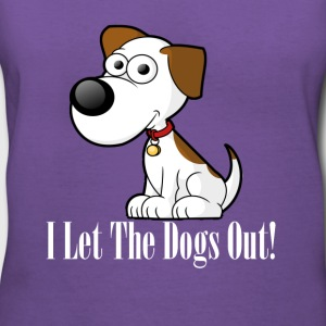 I Let The Dogs Out Ladies V Neck - Women's V-Neck T-Shirt