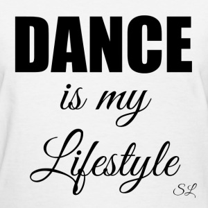 DANCE is my Lifestyle T-shirt by Stephanie Lahart T-Shirts - Women's T-Shirt
