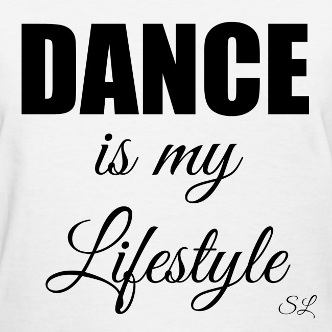 DANCE is my Lifestyle T-shirt by Stephanie Lahart