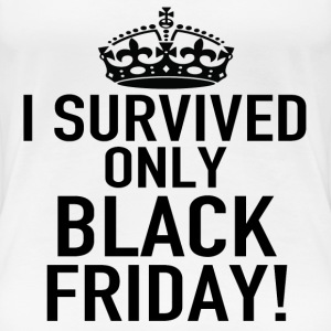 I SURVIVED ONLY BLACK FRIDAY - Women's Premium T-Shirt