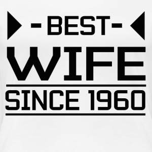 BEST WIFE SINCE 1960 - Women's Premium T-Shirt