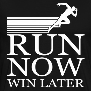 RUN NOW WIN LATER - Men's Premium T-Shirt