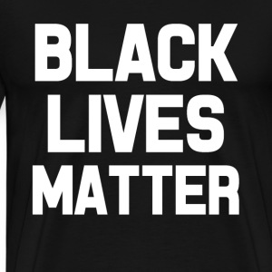 Black Lives Matter saying shirt - Men's Premium T-Shirt