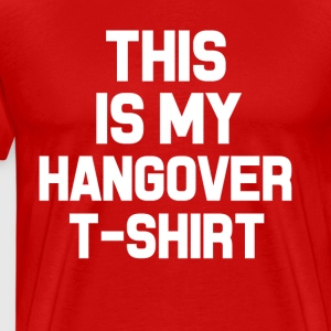 This is my Hangover shirt funny - Men's Premium T-Shirt