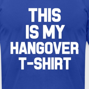 This is my Hangover shirt funny - Men's T-Shirt by American Apparel