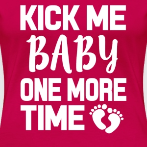 Kick me Baby one more time funny pregnant shirt - Women's Premium T-Shirt