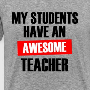 My Students have an Awesome Teacher funny shirt - Men's Premium T-Shirt
