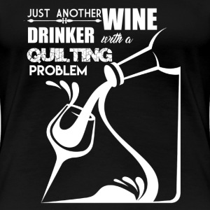 Wine Drinker With Quilting Problem - Women's Premium T-Shirt
