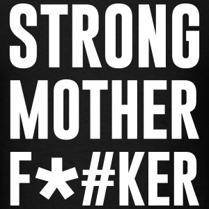 STRONG mother f*#ker - Men's T-Shirt