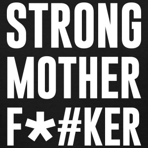 STRONG mother f*#ker - Women's T-Shirt