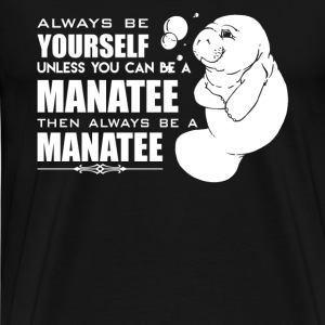 You Can Be A Manatee - Men's Premium T-Shirt