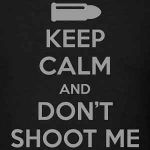 Keep Calm And Don't Shoot Me - Men's T-Shirt