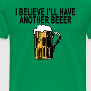 i_believe_ill_have_another_beer_tshirt_ - Men's Premium T-Shirt