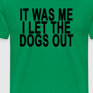 it_was_me_i_let_the_dogs_out_tee_ - Men's Premium T-Shirt