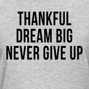 Thankful Dream Big Never Give Up T-Shirts - Women's T-Shirt