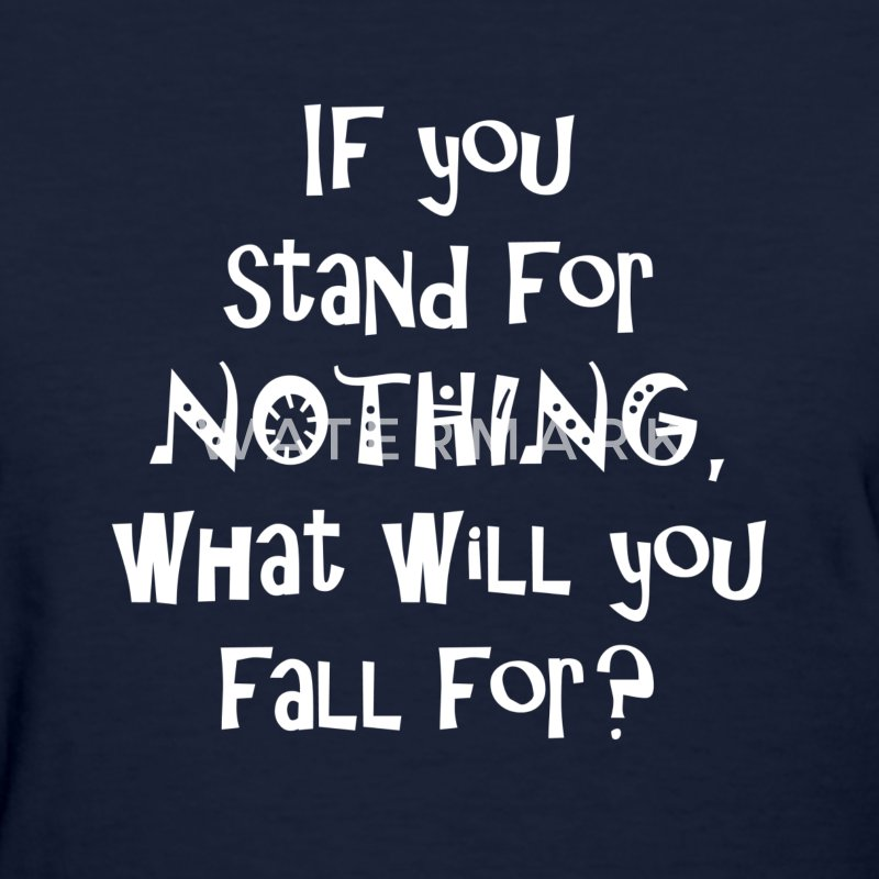 If you stand for nothing, what will you fall for?  - Women's T-Shirt