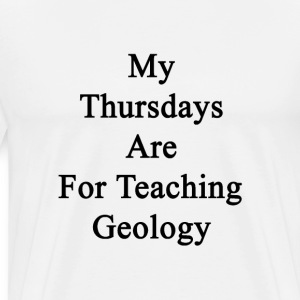 my_thursdays_are_for_teaching_geology T-Shirts - Men's Premium T-Shirt