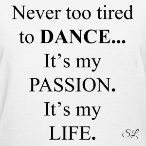 DANCE is My Passion T-shirt by Stephanie Lahart T-Shirts - Women's T-Shirt