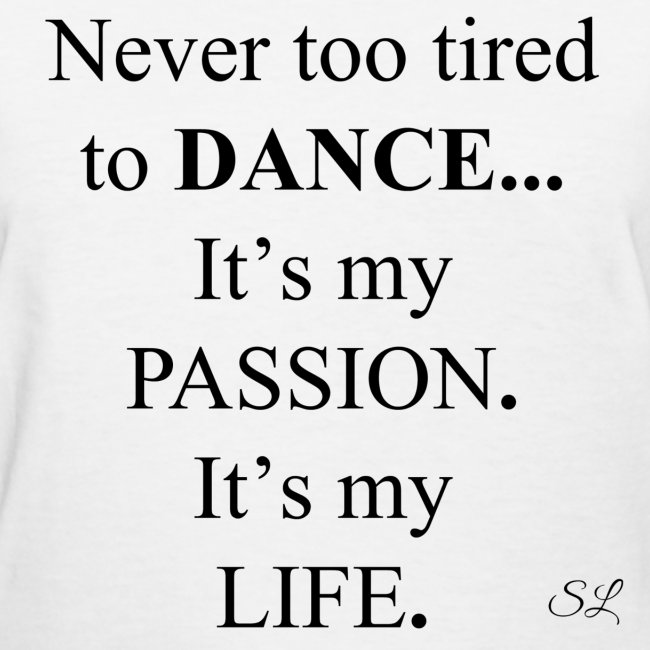 Dance And Dancer Tshirts By Lahart Never Too Tired To DANCE Its Mesmerizing Dance Is Life Quotes