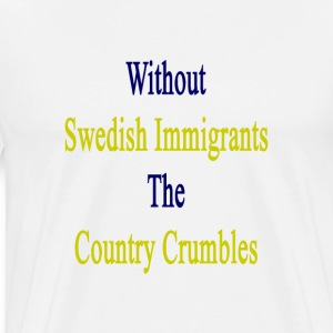 without_swedish_immigrants_the_country_c T-Shirts - Men's Premium T-Shirt