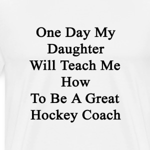 one_day_my_daughter_will_teach_me_how_to T-Shirts - Men's Premium T-Shirt
