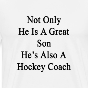 not_only_he_is_a_great_son_hes_also_a_ho T-Shirts - Men's Premium T-Shirt