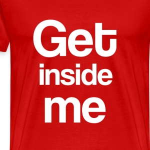 Get Inside Me - Men's Premium T-Shirt