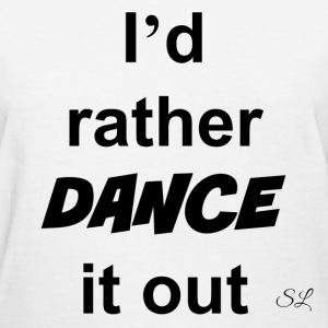 DANCE it out T-shirt by Stephanie Lahart T-Shirts - Women's T-Shirt