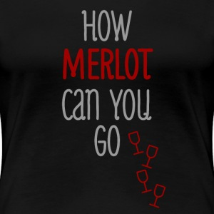 Merlot Can You Go T-Shirts - Women's Premium T-Shirt