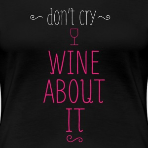 Wine About It T-Shirts - Women's Premium T-Shirt