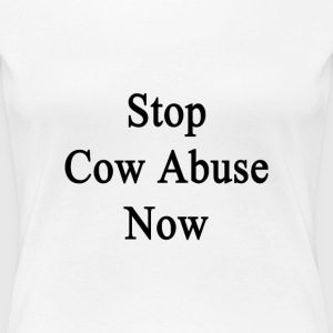 stop_cow_abuse_now T-Shirts - Women's Premium T-Shirt