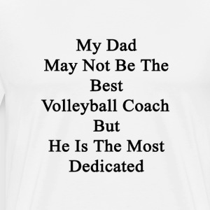 my_dad_may_not_be_the_best_volleyball_co T-Shirts - Men's Premium T-Shirt