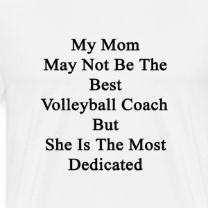 my_mom_may_not_be_the_best_volleyball_co T-Shirts - Men's Premium T-Shirt