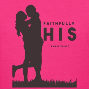Faithfully His Tee - Women's T-Shirt