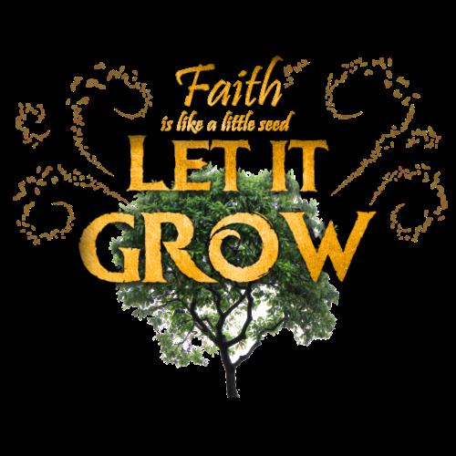 Faith - Let it grow!