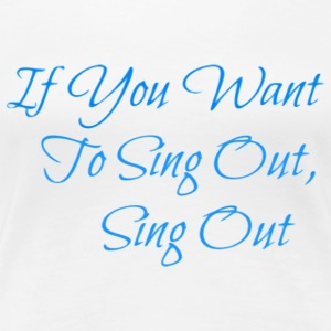 Sing Out! T-Shirts - Women's Premium T-Shirt