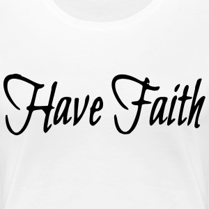Have Faith T-Shirts - Women's Premium T-Shirt