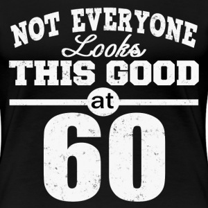 NOT EVERYONE LOOKS THIS GOOD AT SIXTY - Women's Premium T-Shirt